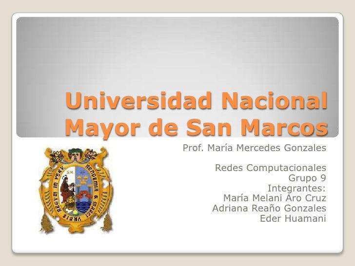 Universidad Nacional Mayor de San Marcos<br />Prof. María Mercedes Gonzales<br />Redes Computacionales<br />Grupo 9<br />I...