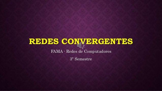 REDES CONVERGENTES FAMA - Redes de Computadores 3º Semestre