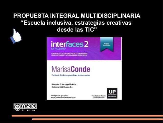 """PROPUESTA INTEGRAL MULTIDISCIPLINARIA """"Escuela inclusiva, estrategias creativas desde las TIC"""""""