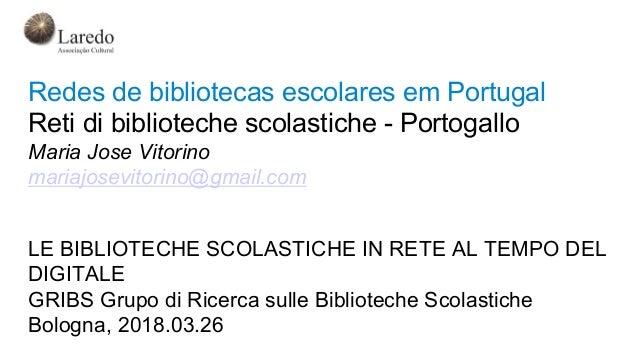 Redes de bibliotecas escolares em Portugal Reti di biblioteche scolastiche - Portogallo Maria Jose Vitorino mariajosevitor...