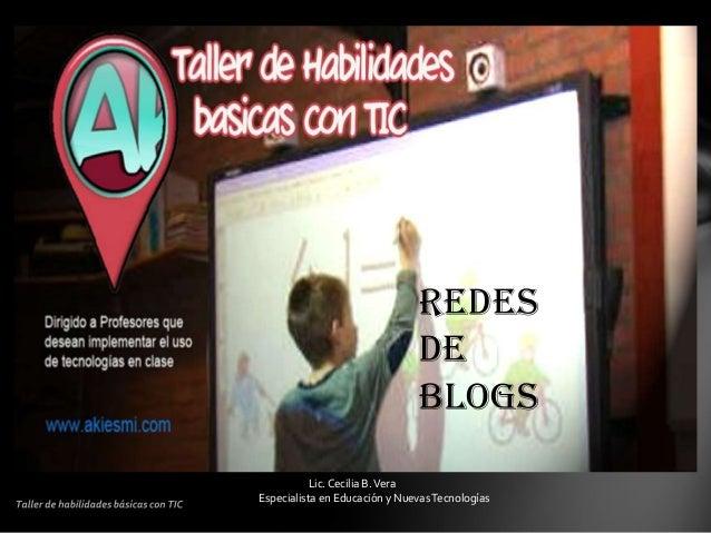 Redes                               de                               Blogs           Lic. Cecilia B. VeraEspecialista en E...