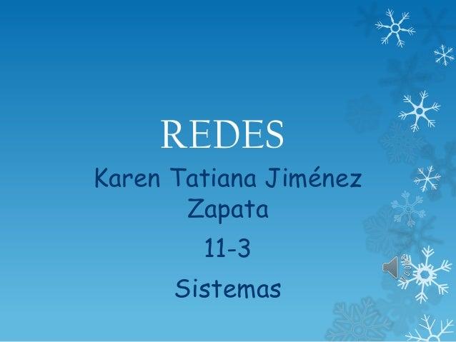 REDES  Karen Tatiana Jiménez Zapata 11-3 Sistemas