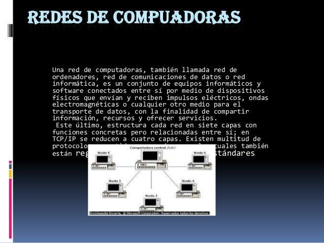 REDES DE COMPUADORAS Una red de computadoras, también llamada red de ordenadores, red de comunicaciones de datos o red inf...