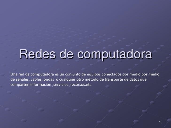 Redes de computadora<br />Una red de computadora es un conjunto de equipos conectados por medio por medio de señales, cabl...