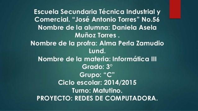 """Escuela Secundaria Técnica Industrial y Comercial. """"José Antonio Torres"""" No.56 Nombre de la alumna: Daniela Asela Muñoz To..."""
