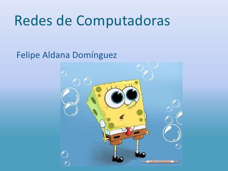 Redes de Computadoras Felipe Aldana Domínguez<br />