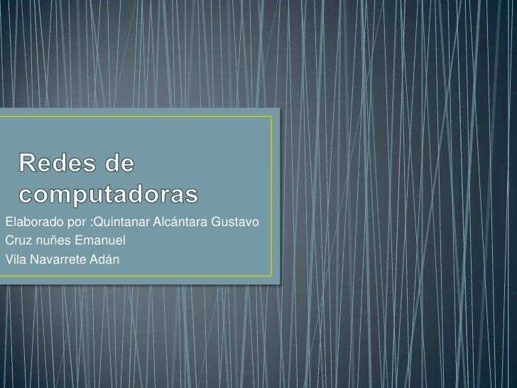 Elaborado por :Quintanar Alcántara GustavoCruz nuñes EmanuelVila Navarrete Adán