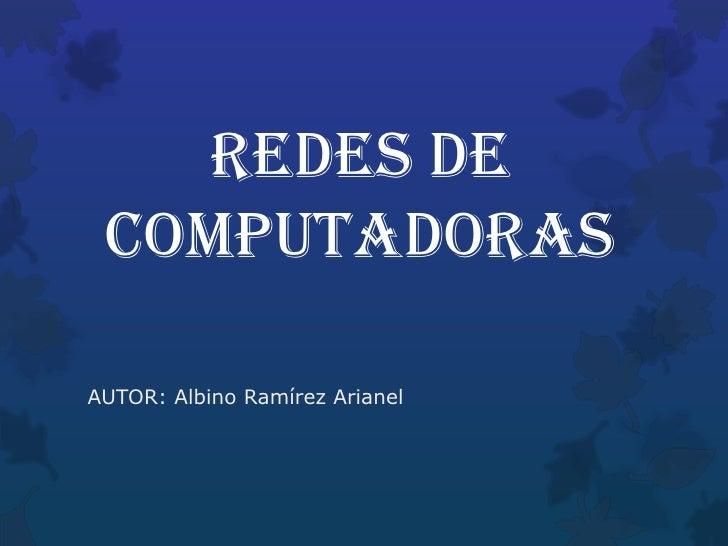 REDES DE COMPUTADORASAUTOR: Albino Ramírez Arianel