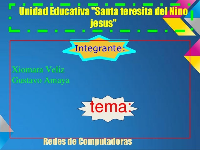 """Unidad Educativa """"Santa teresita del Nino                 jesus""""                Integrante:Xiomara VelizGustavo Amaya     ..."""