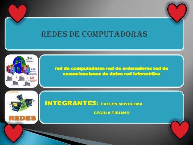 REDES DE COMPUTADORAS  red de computadoras red de ordenadores red de comunicaciones de datos red informática  INTEGRANTES:...