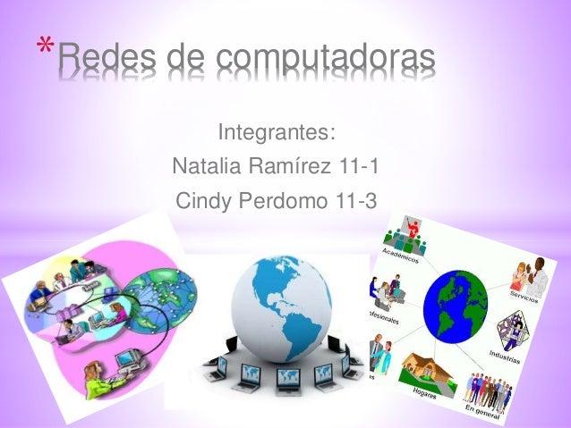 *Redes de computadoras  Integrantes:  Natalia Ramírez 11-1  Cindy Perdomo 11-3