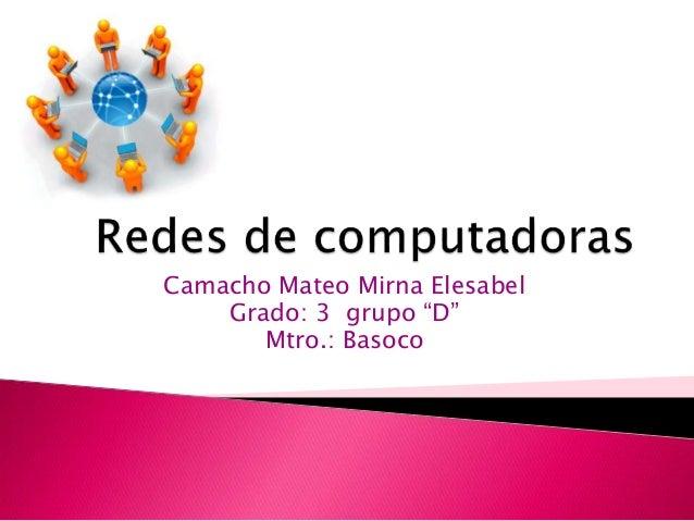 "Camacho Mateo Mirna Elesabel Grado: 3 grupo ""D"" Mtro.: Basoco"