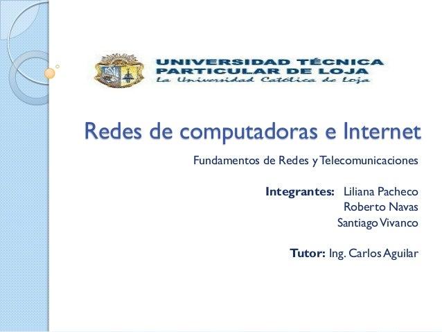 Redes de computadoras e Internet          Fundamentos de Redes y Telecomunicaciones                       Integrantes: Lil...