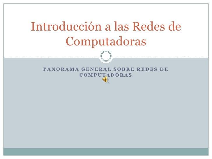 Introducción a las Redes de      Computadoras  PANORAMA GENERAL SOBRE REDES DE          COMPUTADORAS