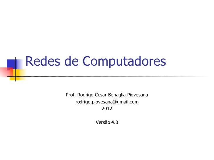 Redes de Computadores Prof. Rodrigo Cesar Benaglia Piovesana [email_address] 2012 Versão 4.0