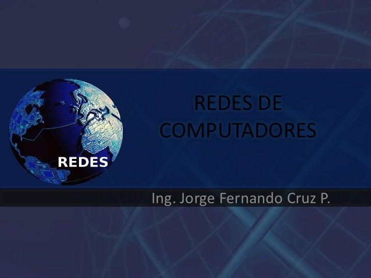 REDES DE COMPUTADORES<br />Ing. Jorge Fernando Cruz P.<br />