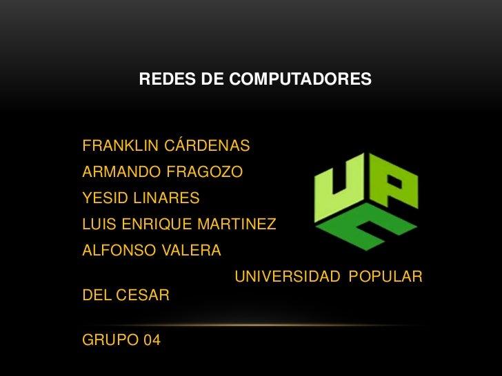 REDES DE COMPUTADORES<br />FRANKLIN CÁRDENAS<br />ARMANDO FRAGOZO<br />YESID LINARES<br />LUIS ENRIQUE MARTINEZ<br />ALFON...
