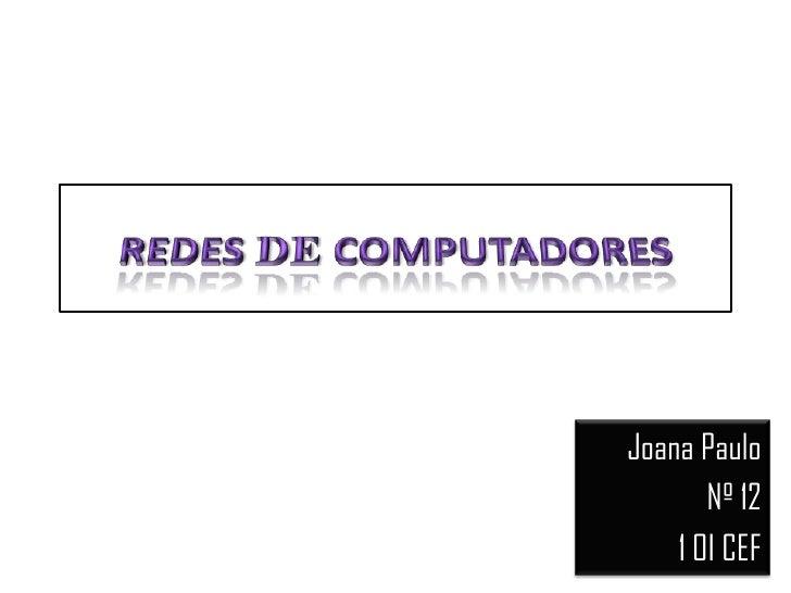 Joana Paulo       Nº 12    1 OI CEF
