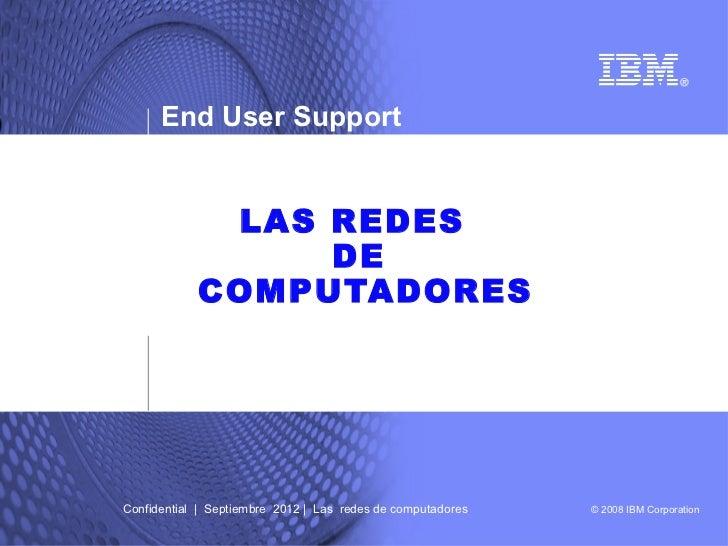 End User Support             LAS REDES                 DE            COMPUTADORESConfidential | Septiembre 2012 | Las rede...
