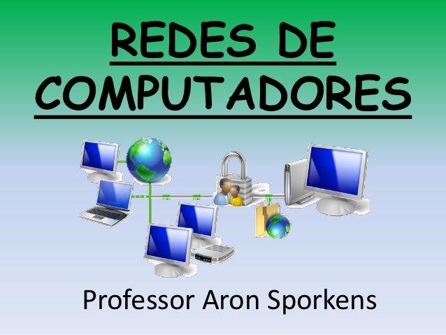 REDES DECOMPUTADORES Professor Aron Sporkens