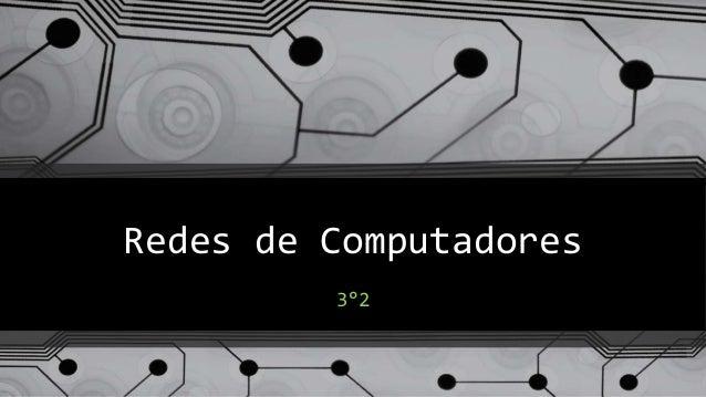 Redes de Computadores  3°2