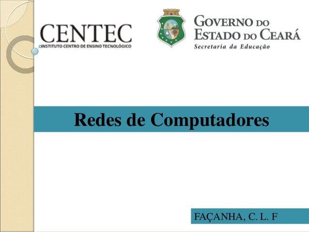 FAÇANHA, C. L. F Redes de Computadores