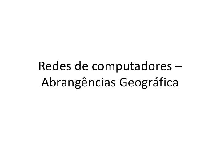 Redes de computadores –Abrangências Geográfica