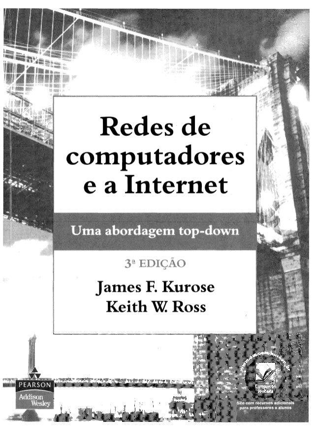 """Redes de computadores e a Internet abordagem top-down 3 """"EDIÇÃO James F. Kurose Keith W Ross Site com recursos adicionais ..."""