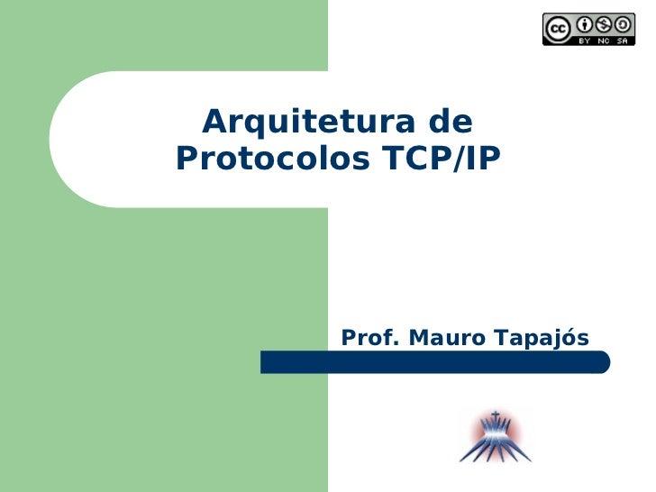 Arquitetura de Protocolos TCP/IP Prof. Mauro Tapajós
