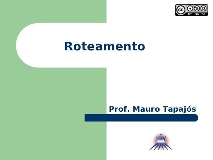 Roteamento Prof. Mauro Tapajós