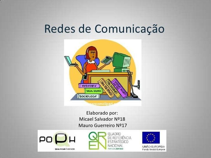 Redes de Comunicação<br />Elaborado por: <br />Micael Salvador Nº18<br /> Mauro Guerreiro Nº17<br />