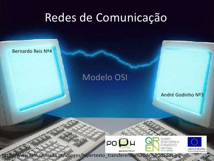 Redes de Comunicação<br />Bernardo Reis Nº4<br />Modelo OSI<br />André Godinho Nº3<br />http://www.fam.ulusiada.pt/images/...