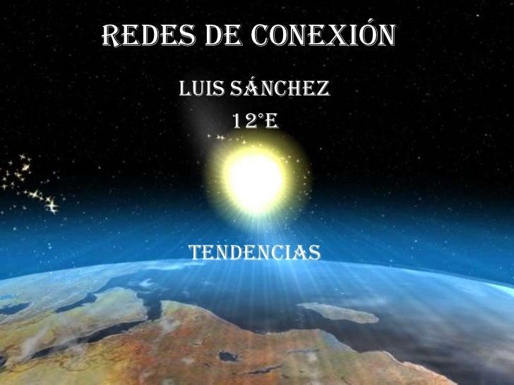 Redes de Conexión    Luis Sánchez         12°E     Tendencias