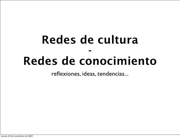 Redes de cultura                               -                     Redes de conocimiento                                ...