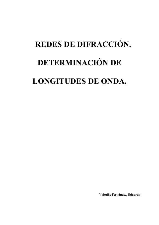 REDES DE DIFRACCIÓN. DETERMINACIÓN DE LONGITUDES DE ONDA.  Valtuille Fernández, Eduardo