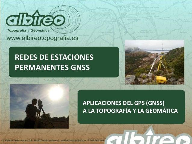 REDES DE ESTACIONES PERMANENTES GNSS APLICACIONES DEL GPS (GNSS) A LA TOPOGRAFÍA Y LA GEOMÁTICA