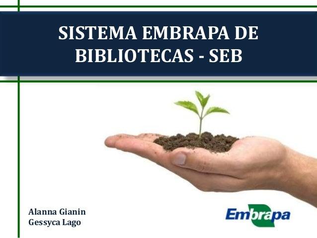 SISTEMA EMBRAPA DE BIBLIOTECAS - SEB Alanna Gianin Gessyca Lago