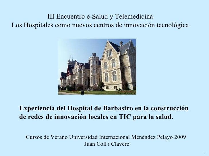 III Encuentro e-Salud y Telemedicina Los Hospitales como nuevos centros de innovación tecnológica       Experiencia del Ho...
