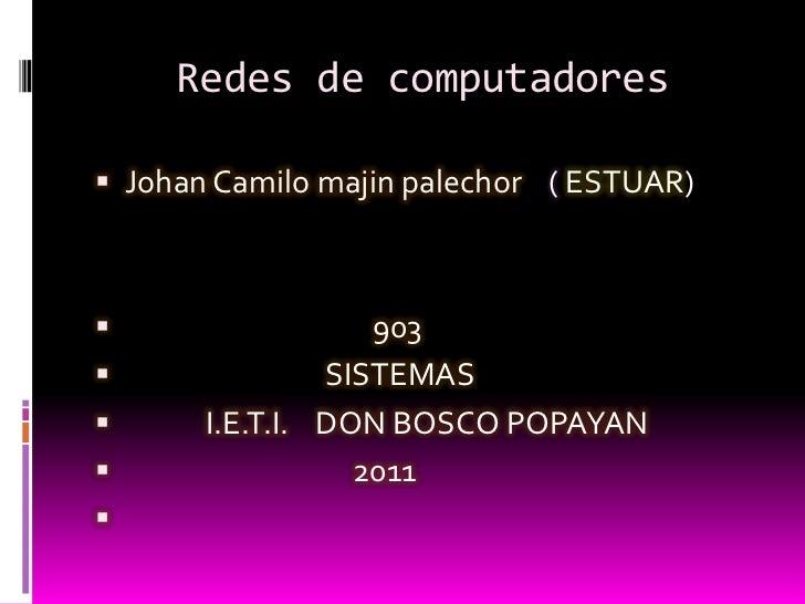 Redes de computadores <br />Johan Camilo majin palechor    ( ESTUAR)<br />                                    903 <br />  ...