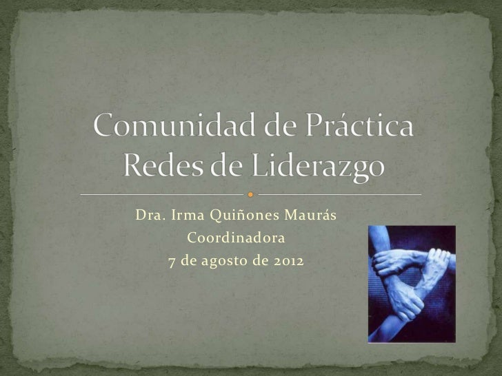 Dra. Irma Quiñones Maurás       Coordinadora    7 de agosto de 2012