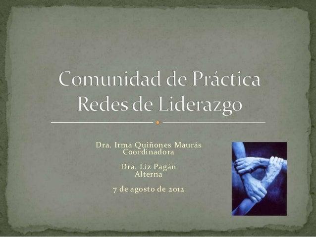 Dra. Irma Quiñones Maurás       Coordinadora      Dra. Liz Pagán         Alterna    7 de agosto de 2012