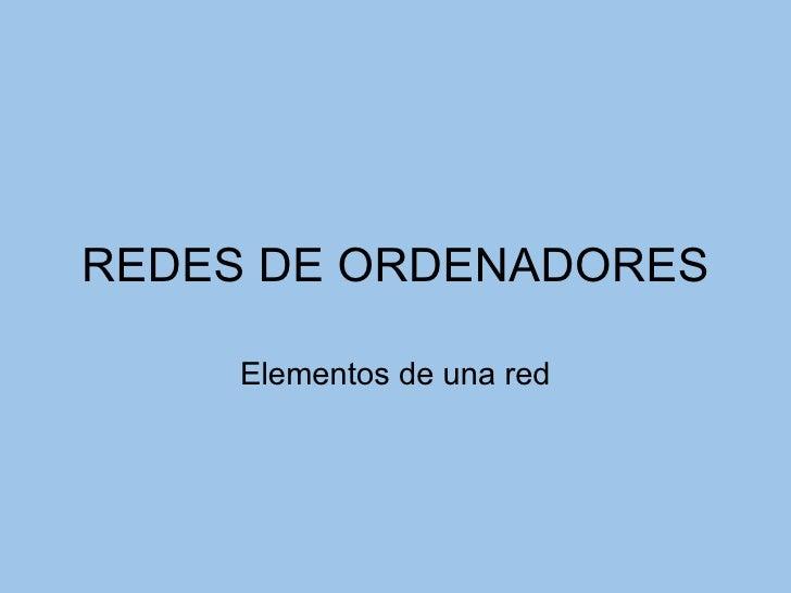 REDES DE ORDENADORES Elementos de una red