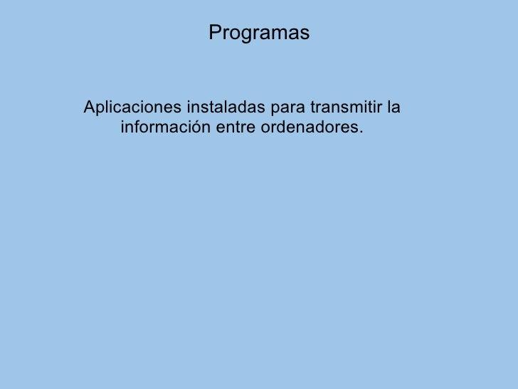 Programas Aplicaciones instaladas para transmitir la información entre ordenadores.