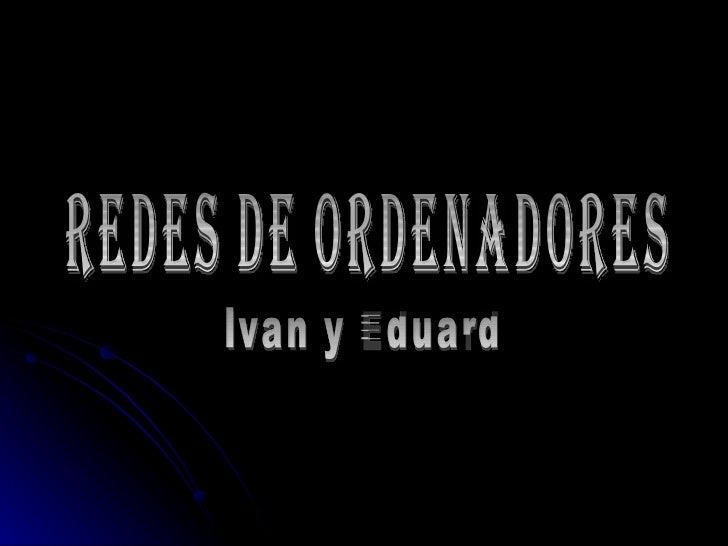 Redes de Ordenadores Ivan y Eduard