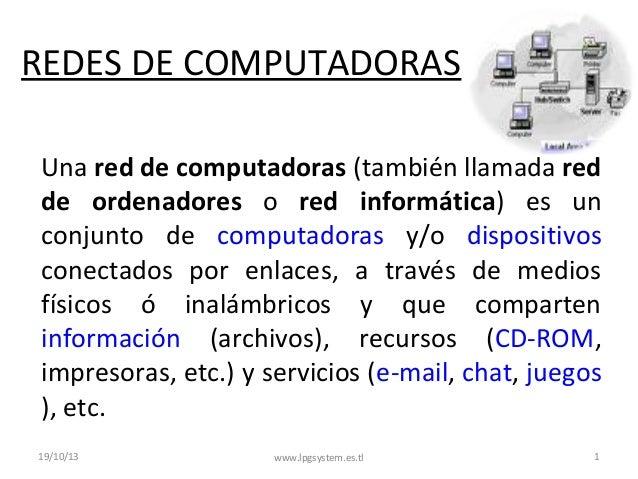 REDES DE COMPUTADORAS Una red de computadoras (también llamada red de ordenadores o red informática) es un conjunto de com...