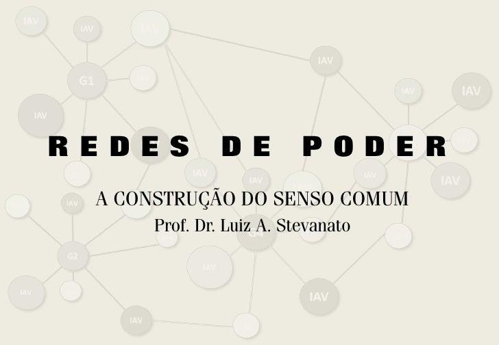 REDES          DE         PODER A CONSTRUÇÃO DO SENSO COMUM      Prof. Dr. Luiz A. Stevanato