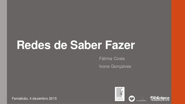 Redes de Saber Fazer Fátima Costa Ivone Gonçalves Famalicão, 4 dezembro 2015