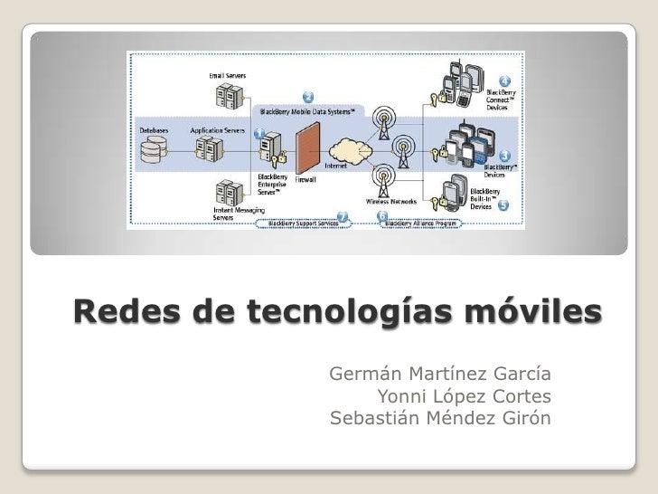 Redes de tecnologías móviles<br />Germán Martínez García<br />Yonni López Cortes<br />Sebastián Méndez Girón<br />