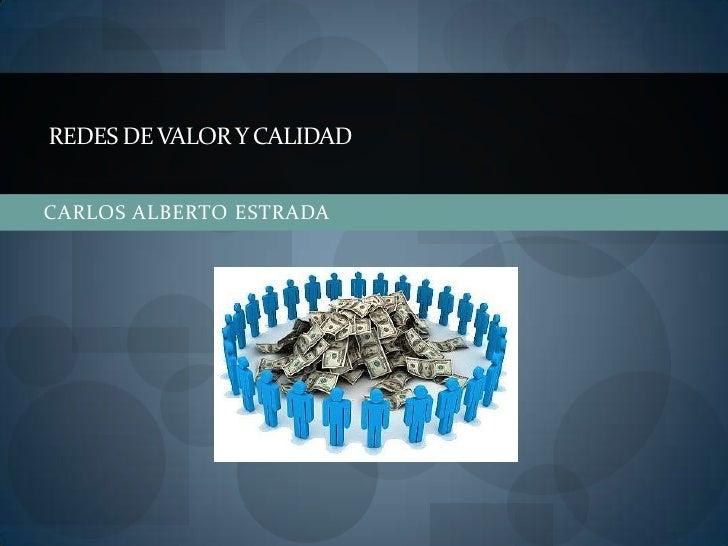 REDES DE VALOR Y CALIDADCARLOS ALBERTO ESTRADA