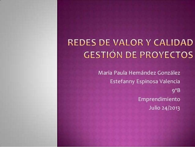 Maria Paula Hernández González Estefanny Espinosa Valencia 9ºB Emprendimiento Julio 24/2013